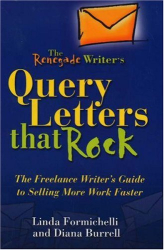 Diana Burrell: Renegade Writer's Query Letters That Rock: Writer's Guide to Selling More Work Faster