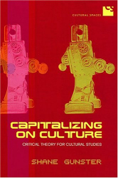 : Capitalizing on Culture: Critical Theory for Cultural Studies