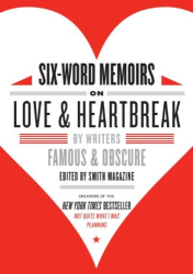 Larry Smith: Six-Word Memoirs on Love and Heartbreak: by Writers Famous and Obscure