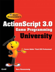 Gary Rosenzweig: ActionScript 3.0 Game Programming University