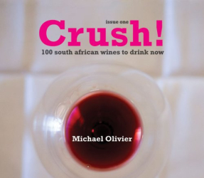 Michael Olivier: Crush!: Issue One: 100 South African Wines to Drink Now