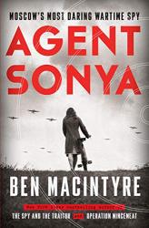 Macintyre, Ben: Agent Sonya: Moscow's Most Daring Wartime Spy