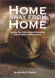 Beverly D. Roman: Home Away From Home : Turning Your International Relocation Into a Lifetime Enhancement, Revised Edition