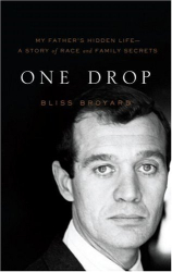 Bliss Broyard: One Drop: My Father's Hidden Life--A Story of Race and Family Secrets