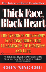 Chin-Ning Chu: Thick Face, Black Heart: The Warrior Philosophy for Conquering the Challenges of Business and Life