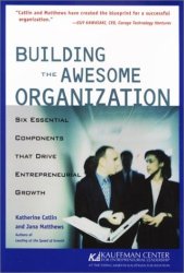 Katherine Catlin and Jana Matthews: Building the Awesome Organization: Six Essential Components that Drive Business Growth