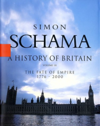 Simon Schama: A History of Britain: The Fate of Empire 1776-2000