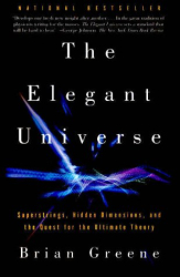 Brian Greene: The Elegant Universe: Superstrings, Hidden Dimensions, and the Quest for the Ultimate Theory