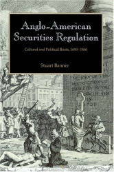 Stuart Banner: Anglo-American Securities Regulation : Cultural and Political Roots, 1690-1860