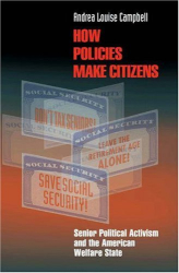 Andrea Louise Campbell: How Policies Make Citizens : Senior Political Activism and the American Welfare State
