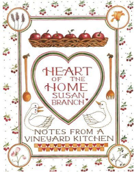 Susan Branch: Heart of the Home : Notes From a Vineyard Kitchen