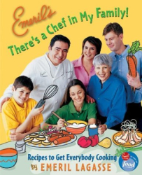 Emeril Lagasse: Emeril's There's a Chef in My Family! : Recipes to Get Everybody Cooking