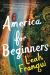 Leah Franqui: America for Beginners: A Novel
