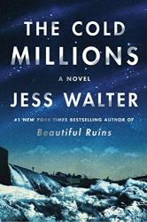 Walter, Jess: The Cold Millions: A Novel