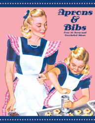 American Thread Company: Aprons and Bibs -- Over 30 Vintage Sewn and Crocheted Ideas