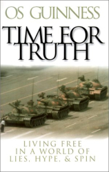 Os Guinness: Time for Truth: Living Free in a World of Lies, Hype, and Spin