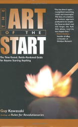Guy Kawasaki: The Art of the Start : The Time-Tested, Battle-Hardened Guide for Anyone Starting Anything