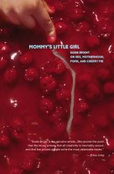 : Mommy's Little Girl: On Sex, Motherhood, Porn, & Cherry Pie