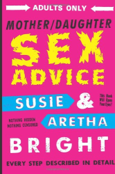 Aretha and Susie Bright: Mother Daughter Sex Advice