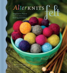 Leigh Radford: AlterKnits Felt: Imaginative Projects for Knitting & Felting