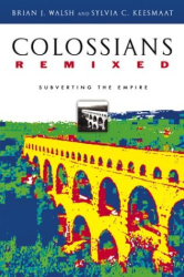 Brian J. Walsh: Colossians Remixed: Subverting the Empire