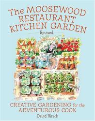 David P. Hirsch: The Moosewood Restaurant Kitchen Garden: Creative Gardening For The Adventurous Cook