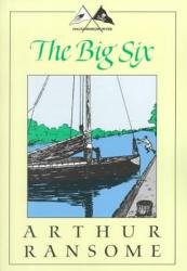 Arthur Ransome: The Big Six: A Novel (Swallows and Amazons Series) (Swallows and Amazons Series)