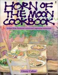 Ginny Callan: Horn of the Moon Cookbook: Recipes from Vermont's Renowned Vegetarian Restaurant