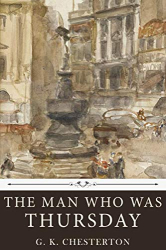 G.K. Chesterton: The Man Who Was Thursday by G. K. Chesterton