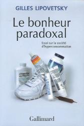 Gilles Lipovetsky: Le bonheur paradoxal : Essai sur la société d'hyperconsommation