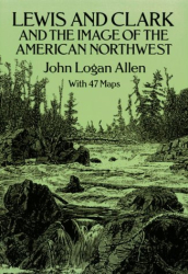 John Logan Allen: Lewis and Clark and the Image of the American Northwest