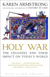 Karen Armstrong: Holy War: The Crusades and Their Impact on Today's World