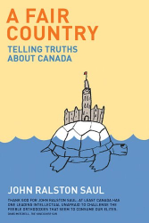 John Ralston Saul: A Fair Country: Telling Truths About Canada