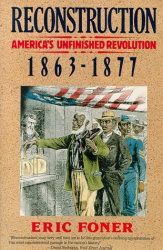 Eric Foner: Reconstruction: America's Unfinished Revolution, 1863-1877 (New American Nation Series)