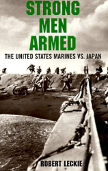 Robert Leckie: Strong Men Armed: The United States Marines Against Japan