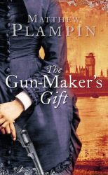 Matthew Plampin: The Gun-Maker's Gift