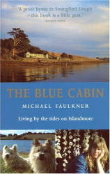 Michael Faulkner: The Blue Cabin: Living by the Tides on Islandmore