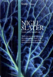 Nigel Slater: Tender: v. 1: A Cook and His Vegetable Patch