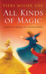 Piers Moore Ede: All Kinds of Magic: A Quest for Meaning in a Material World