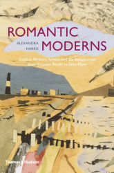 Alexandra Harris: Romantic Moderns: English Writers, Artists and the Imagination from Virginia Woolf to John Piper