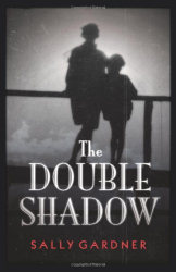 Sally Gardner: The Double Shadow