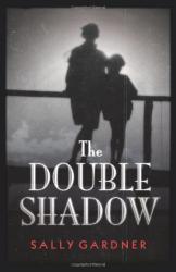 Sally Gardner: The Double Shadow