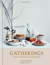Flora Shedden: Gatherings: recipes for feasts great and small