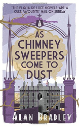 Alan Bradley: As Chimney Sweepers Come To Dust