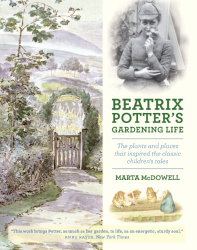 Marta McDowell: Beatrix Potter's Gardening Life: The Plants and Places That Inspired the Classic Children's Tales