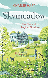 Charlie Hart: Skymeadow: Notes from an English Gardener