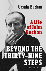 Ursula Buchan: Beyond the Thirty-Nine Steps: A Life of John Buchan