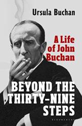 Ursula Buchan: Beyond the Thirty-Nine Steps: A Life of John Buchan