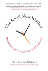 Louise DeSalvo: Art of Slow Writing: Reflections on Time, Craft, & Creativity