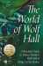 : The World of Wolf Hall: A Reading Guide to Hilary Mantel's Wolf Hall & Bring Up the Bodies